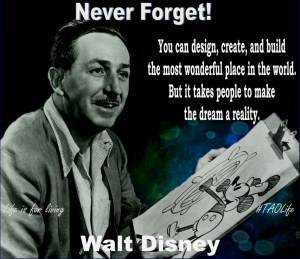 TAOLife-Walt-Disney-You-can-design-create-and-build-the-most-wonderful-place-in-the-world_-But-it-takes-people-to-make-the-dream-a-reality_-1024x887